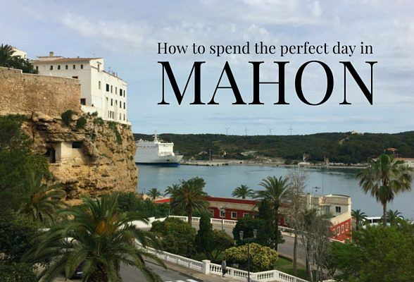 How to spend a perfect day in Mahón, Menorca