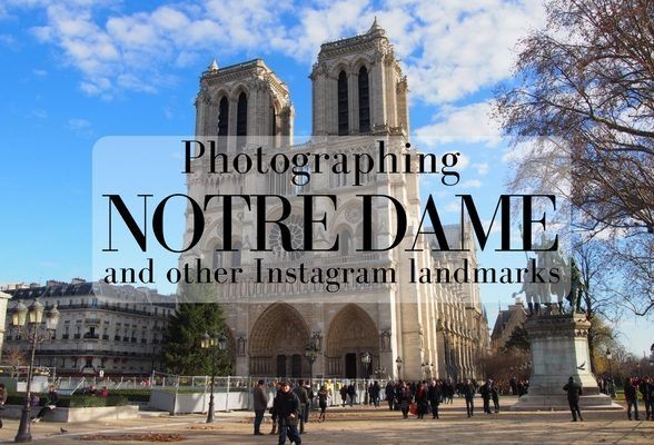 Photography tips for Notre Dame Paris – and other Instagram landmarks