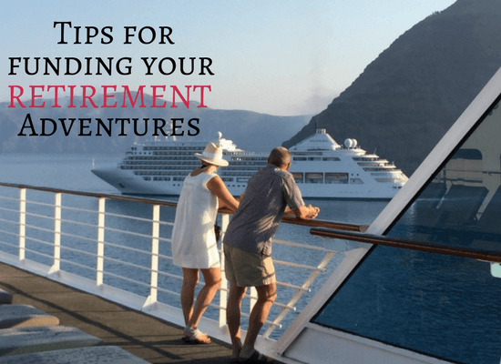 Read our tips for funding your retirement adventures